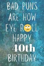 Bad Puns Are How Eye Roll Happy 40th Birthday