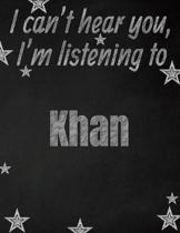 I can't hear you, I'm listening to Khan creative writing lined notebook: Promoting band fandom and music creativity through writing...one day at a tim