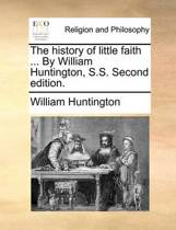 The History of Little Faith ... by William Huntington, S.S. Second Edition