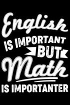 English Is Important But Math Is Importanter: English Is Important But Math Is Importanter Gift 6x9 Journal Gift Notebook with 125 Lined Pages