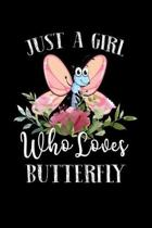 Just a Girl Who Loves Butterfly: Perfect Butterfly Lover Gift For Girl. Cute Notebook for Butterfly Lover. Gift it to your Sister, Daughter, Mother, M