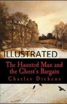The Haunted Man and the Ghost's Bargain Illustrated