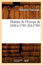 Histoire de l'Europe de 1610 � 1789, (�d.1789)