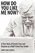 How Do You Like Me Now? A True Story of Greed, Fear, and Disaster as a Wall Street Day Trader