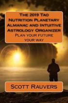 The 2019 Tao Nutrition Planetary Almanac and Intuitive Astrology Organizer