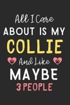 All I care about is my Collie and like maybe 3 people: Lined Journal, 120 Pages, 6 x 9, Funny Collie Dog Gift Idea, Black Matte Finish (All I care abo