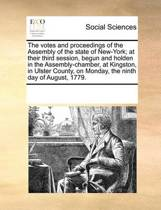 The Votes and Proceedings of the Assembly of the State of New-York; At Their Third Session, Begun and Holden in the Assembly-Chamber, at Kingston, in Ulster County, on Monday, the Ninth Day of August, 1779.