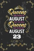 Queens Are Born In August But The Real Queens Are Born On August 23: Funny Blank Lined Notebook Gift for Women and Birthday Card Alternative for Frien