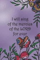 I will sing of the mercies of the LORD for ever: College ruled, lined paper