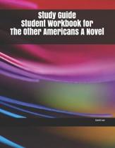 Study Guide Student Workbook for The Other Americans A Novel