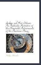 Jackson and New Orleans. an Authentic Narrative of the Memorable Achievements of the American Army