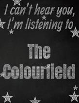 I can't hear you, I'm listening to The Colourfield creative writing lined notebook: Promoting band fandom and music creativity through writing...one d