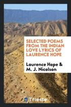 Selected Poems from the Indian Love Lyrics of Laurence Hope. [edited by Her Son M.J. Nicolson]