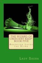 The Wizard of Crescent Keep - Book Five Arashiiba Loves the Djinn