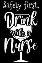 Safety First, Drink With A Nurse: Safety First, Drink With A Nurse Gift 6x9 Journal Gift Notebook with 125 Lined Pages