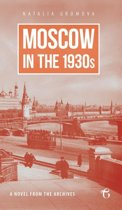 Moscow in the 1930s - A Novel from the Archives