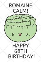 Romaine Calm Happy 68th Birthday