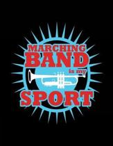 Marching Band Is My Sport: Funny Marching Band 8.5 x 11 Inches 100 Pages Blank Sheet Music Clarinet Flute Trumpet Percussion Gift