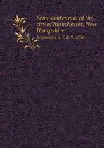 Semi-Centennial of the City of Manchester, New Hampshire September 6, 7, 8, 9, 1896