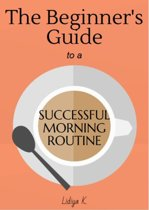 The Beginner's Guide to a Successful Morning Routine