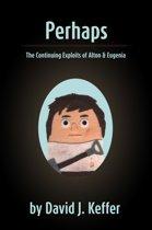 Perhaps: The Continuing Exploits of Alton & Eugenia