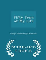 Fifty Years of My Life - Scholar's Choice Edition