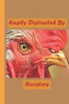 Easily Distracted By Roosters: A Funny Lined Notebook To Write In For Notes / Lists / Important Dates / Thoughts / 6'' x 9'' 121 Pages With A Cute Mean