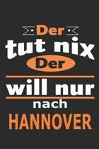Der tut nix Der will nur nach Hannover: Notizbuch mit 110 Seiten, ebenfalls Nutzung als Dekoration in Form eines Schild bzw. Poster m�glich