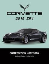 Corvette 2019 ZR1 Composition Notebook College Ruled / 8.5 x 11 in: Supercars Notebook, Lined Composition Book, Diary, Journal Notebook