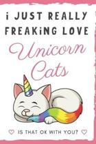 I Just Really Freaking Love Unicorn Cats. Is That OK With You?