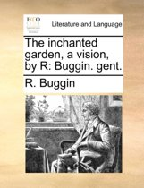 The Inchanted Garden, a Vision, by R