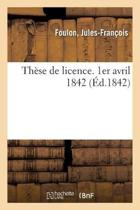 Th se de Licence. 1er Avril 1842