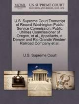 U.S. Supreme Court Transcript of Record Washington Public Service Commission, Public Utilities Commissioner of Oregon, et al., Appellants, V. Denver and Rio Grande Western Railroad Company et al.