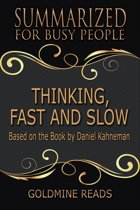 Summary: Thinking, Fast and Slow - Summarized for Busy People