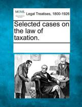 Selected Cases on the Law of Taxation.