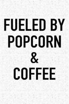 Fueled by Popcorn and Coffee