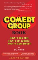 The Comedy Group Book: How to Run One! How to Get Laughs! How to Make Money!
