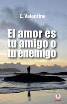 El Amor Es Tu Amigo O Tu Enemigo