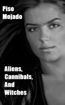 Aliens, Cannibals, and Witches