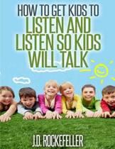 How to Get Kids to Listen & Listen So Kids Will Talk