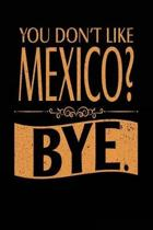 You Don't Like Mexico? Bye.