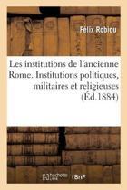 Les Institutions de l'Ancienne Rome. Institutions Politiques, Militaires Et Religieuses