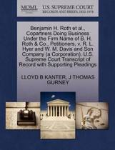 Benjamin H. Roth Et Al., Copartners Doing Business Under the Firm Name of B. H. Roth & Co., Petitioners, V. R. L. Hyer and W. M. Davis and Son Company (a Corporation). U.S. Supreme Court Transcript of Record with Supporting Pleadings