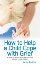 How to Help a child cope with Grief