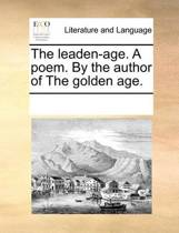 The Leaden-Age. a Poem. by the Author of the Golden Age.