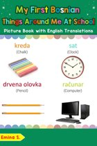 My First Bosnian Things Around Me at School Picture Book with English Translations