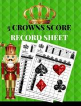 5 Crowns Score Record Sheet: A Green Personal Large Scoring Card Pads, Log Book Keeper Organizer, Tracker of Five Crowns Game Playing Deck Cards; 1