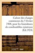 Cahier Des Charges Communes Du 5 F vrier 1908, Pour Les Fournitures de Combustibles Min raux
