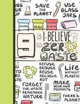 9 & I Believe In Zero Waste: Recycling Journal For To Do Lists And To Write In - Reuse Reduce Recycle Gift For Girls Age 9 Years Old - Blank Lined