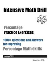 Intensive Math Drill Percentage Practice Exercises: 1000+ Questions and Answers for improving Percentage Math skills
